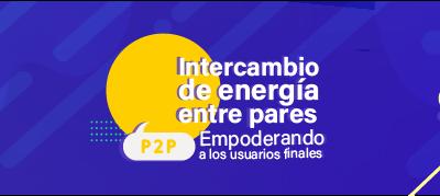 P2P – intercambio de energía entre pares: Empoderando a los usuarios finales